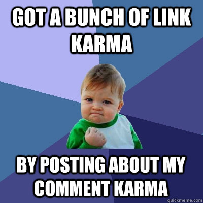 Got a bunch of link karma By posting about my comment karma - Got a bunch of link karma By posting about my comment karma  Success Kid