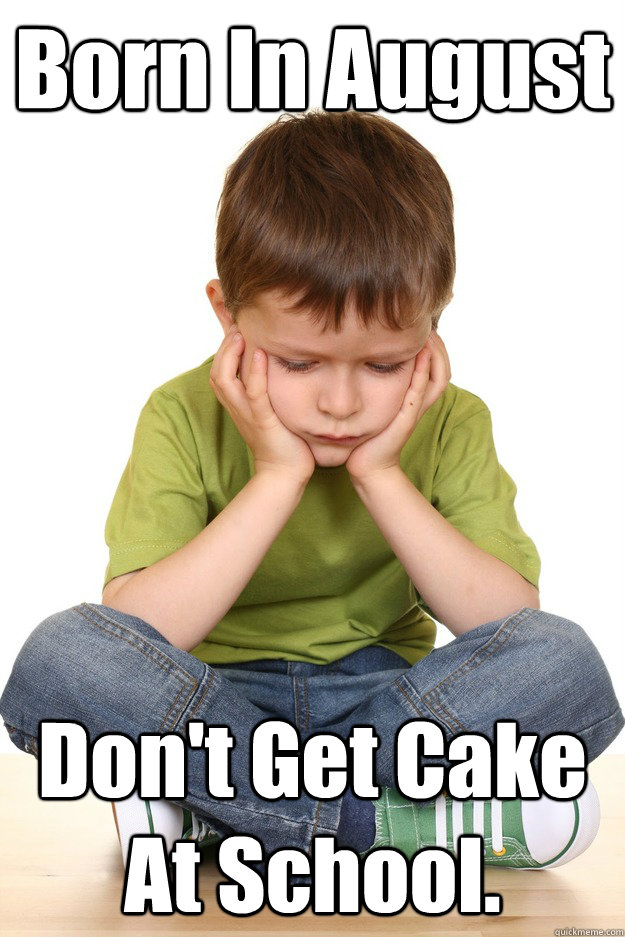 Born In August Don't Get Cake At School. - Born In August Don't Get Cake At School.  Misc