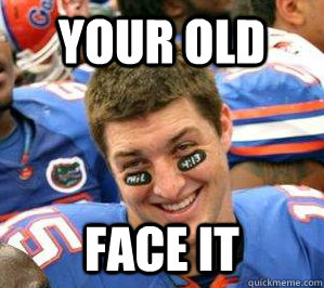 your old Face It