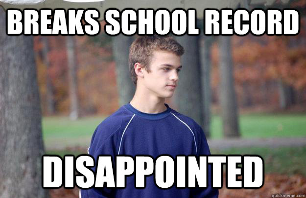 Breaks School record disappointed