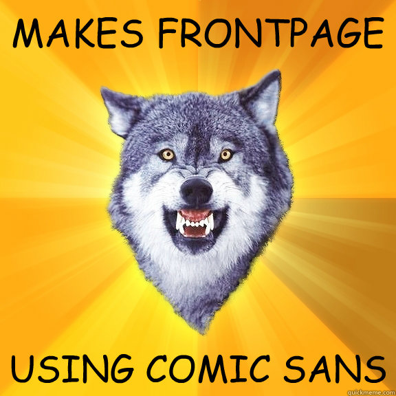MAKES FRONTPAGE USING COMIC SANS - MAKES FRONTPAGE USING COMIC SANS  Courage Wolf