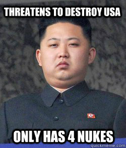 Threatens to destroy USA Only has 4 nukes  Fat Kim Jong-Un