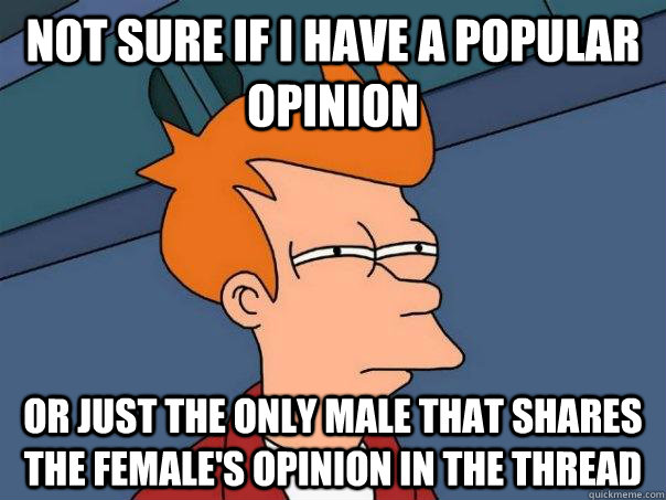 Not sure if I have a popular opinion Or just the only male that shares the female's opinion in the thread - Not sure if I have a popular opinion Or just the only male that shares the female's opinion in the thread  Futurama Fry