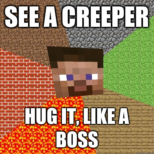 See a creeper HUG IT, Like a Boss - See a creeper HUG IT, Like a Boss  Minecraft