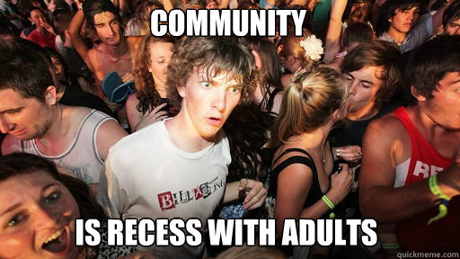 Community  Is Recess with adults - Community  Is Recess with adults  Sudden Clarity Clarence