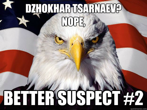 Dzhokhar Tsarnaev?  Nope, better suspect #2 - Dzhokhar Tsarnaev?  Nope, better suspect #2  One-up America