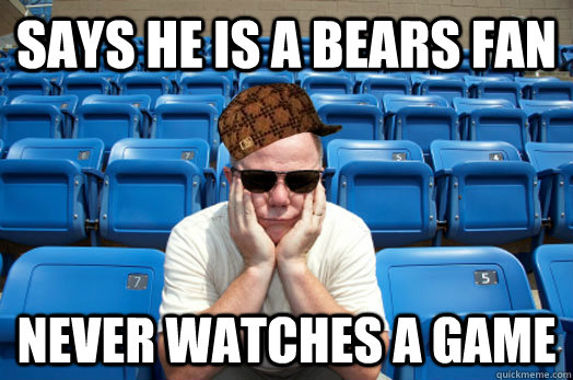 Says he is a Bears fan Never watches a game