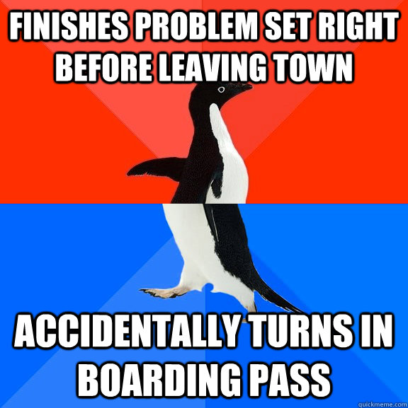 finishes problem set right before leaving town accidentally turns in boarding pass - finishes problem set right before leaving town accidentally turns in boarding pass  Socially Awesome Awkward Penguin