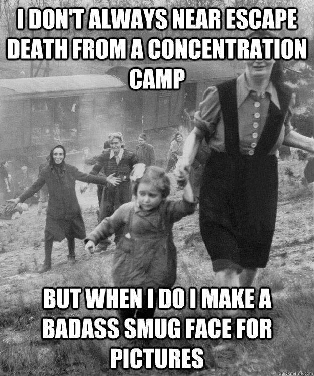 I don't always near escape death from a concentration camp but when I do I make a badass smug face for pictures - I don't always near escape death from a concentration camp but when I do I make a badass smug face for pictures  the most interesting WWII prisoner in the world