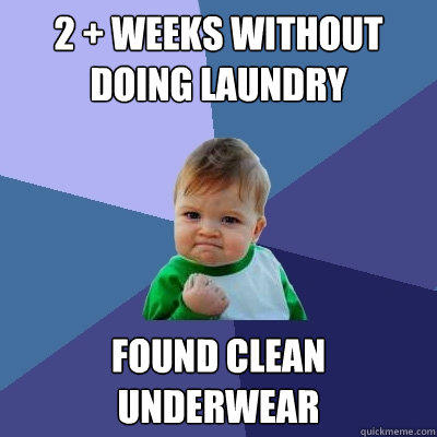 2 + weeks without doing laundry Found clean underwear - 2 + weeks without doing laundry Found clean underwear  Success Kid