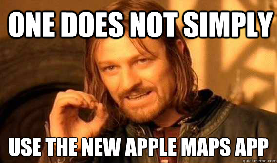 one does not simply use the new apple maps app  - one does not simply use the new apple maps app   Lord of The Rings meme