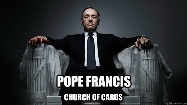 Pope Francis Church of Cards - Pope Francis Church of Cards  Pope Francis