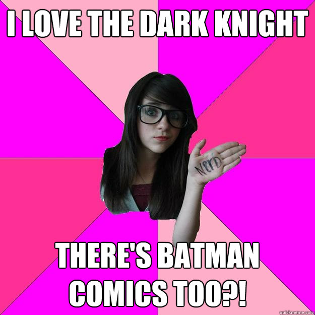 I love the dark knight there's batman comics too?! - I love the dark knight there's batman comics too?!  Idiot Nerd Girl
