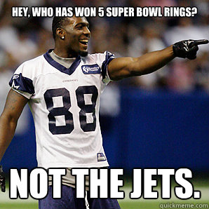 Hey, who has won 5 Super Bowl rings? Not the Jets.  Dallas Cowboys 5