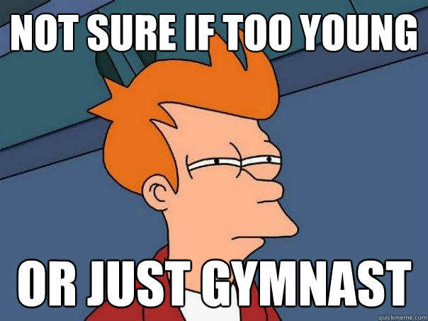 Not sure if too young or just gymnast - Not sure if too young or just gymnast  Futurama Fry