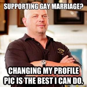 Supporting gay marriage? Changing my profile pic is the best I can do.