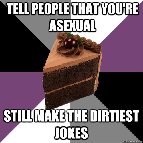 Tell people that you're asexual still make the dirtiest jokes  Asexual Cake