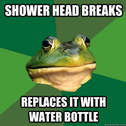 Shower head breaks Replaces it with water bottle - Shower head breaks Replaces it with water bottle  Foul Bachelor Frog