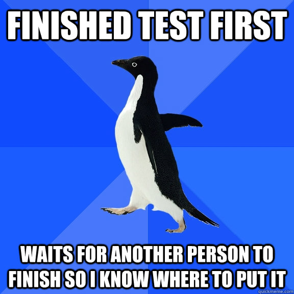 Finished test first waits for another person to finish so i know where to put it - Finished test first waits for another person to finish so i know where to put it  Socially Awkward Penguin