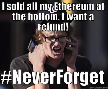 I SOLD ALL MY ETHEREUM AT THE BOTTOM, I WANT A REFUND!  #NEVERFORGET Sad Hipster