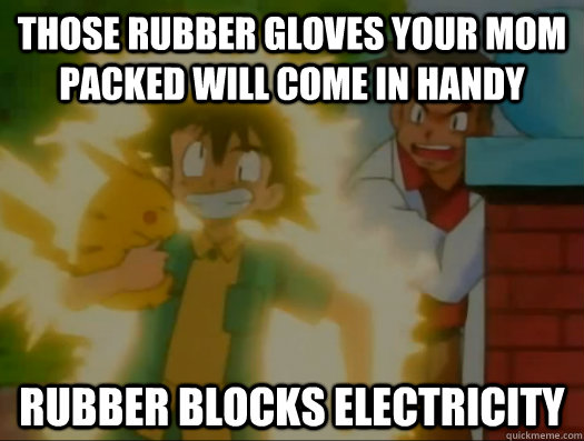 Those rubber gloves your mom packed will come in handy Rubber blocks electricity  - Those rubber gloves your mom packed will come in handy Rubber blocks electricity   Misc