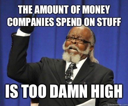 The amount of money companies spend on stuff Is too damn high - The amount of money companies spend on stuff Is too damn high  Too Damn High