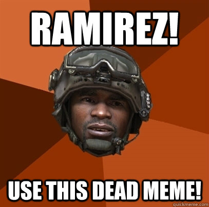 RAMIREZ! use this dead meme!