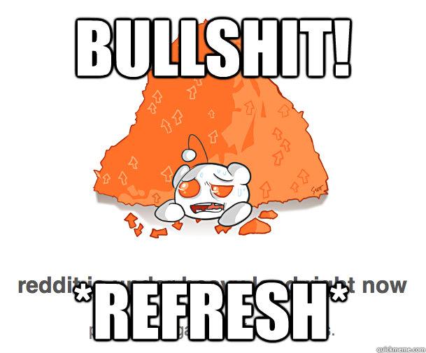 Bullshit! *Refresh* - Bullshit! *Refresh*  Big Load Reddit
