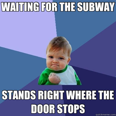 WAITING FOR THE SUBWAY STANDS RIGHT WHERE THE DOOR STOPS - WAITING FOR THE SUBWAY STANDS RIGHT WHERE THE DOOR STOPS  Success Kid