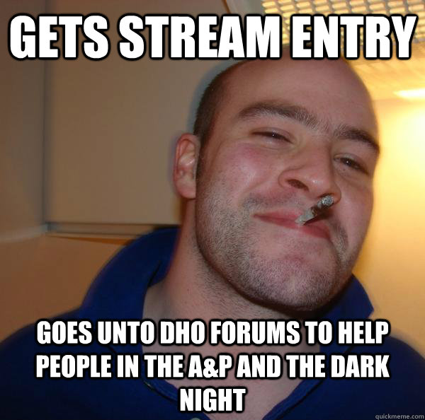 Gets Stream Entry Goes unto DhO forums to Help people in the A&P and the Dark Night - Gets Stream Entry Goes unto DhO forums to Help people in the A&P and the Dark Night  Misc