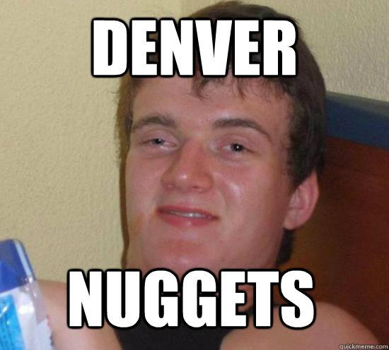 da1d6e4db8c98cadcd77607ca17b610d735c3dc96b4e42925a0aa0db3897d817 denver nuggets misc quickmeme,Denver Meme