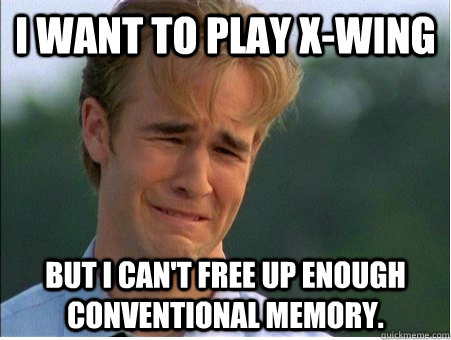 I want to play X-Wing but I can't free up enough conventional memory. - I want to play X-Wing but I can't free up enough conventional memory.  1990s Problems