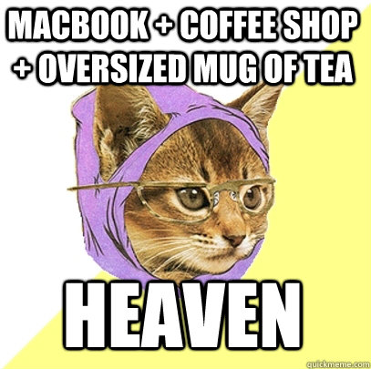 Macbook + coffee shop + oversized mug of tea heaven - Macbook + coffee shop + oversized mug of tea heaven  Hipster Kitty