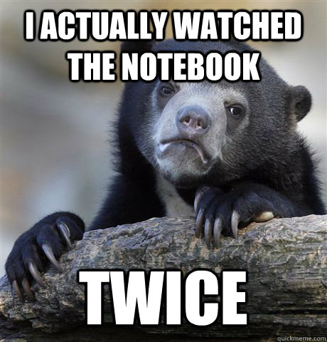 I actually watched the Notebook Twice - I actually watched the Notebook Twice  Confession Bear