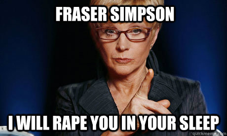 Fraser Simpson i will rape you in your sleep
