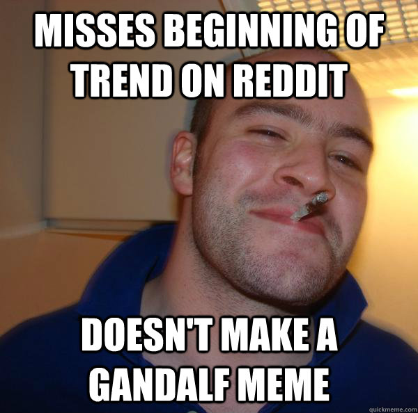 Misses beginning of trend on reddit doesn't make a gandalf meme - Misses beginning of trend on reddit doesn't make a gandalf meme  Misc