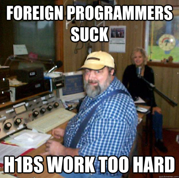foreign programmers suck h1bs work too hard - foreign programmers suck h1bs work too hard  Redneck Radio DJ