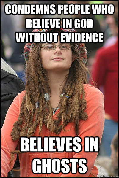 Condemns people who believe in god without evidence Believes in ghosts