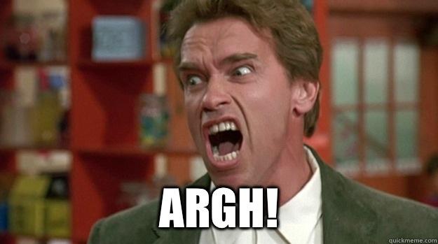 ARGH!  Arnold Schwarzenegger Angrt