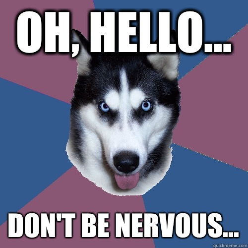 da30d4ece9abcf9cb436b63ae2e40a43e693ad27ecd696c478d48051b123f3ed oh, hello don't be nervous creeper canine quickmeme