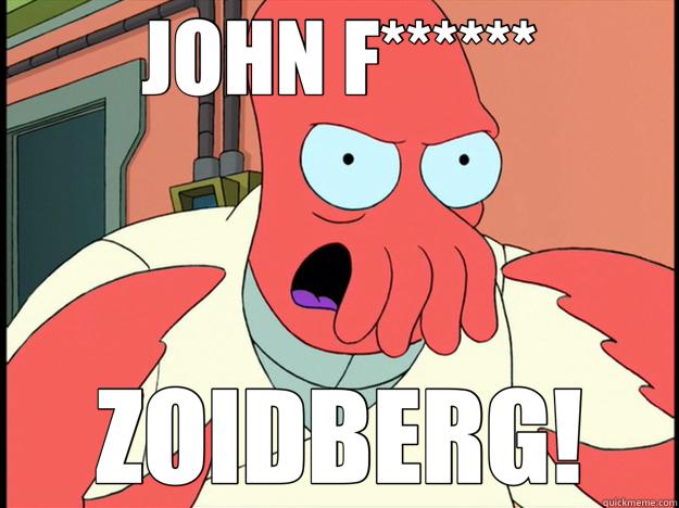JOHN F****** ZOIDBERG!  Lunatic Zoidberg