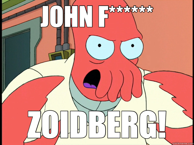 JOHN F****** ZOIDBERG!