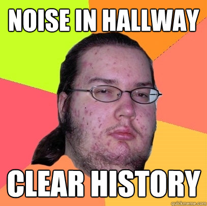 Noise in hallway clear history - Noise in hallway clear history  Butthurt Dweller