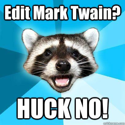 Edit Mark Twain? HUCK NO!