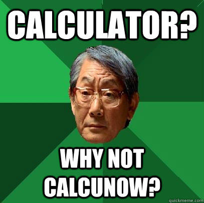 Calculator? Why not calcunow? - Calculator? Why not calcunow?  High Expectations Asian Father