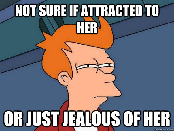 Not sure if attracted to her or just jealous of her - Not sure if attracted to her or just jealous of her  Futurama Fry