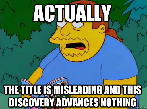 actually the title is misleading and this discovery advances nothing - actually the title is misleading and this discovery advances nothing  Comic Book Guy