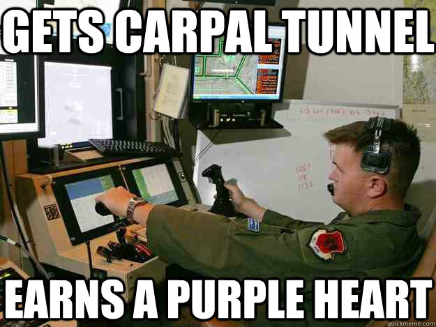 Gets Carpal Tunnel Earns A Purple Heart First World Drone Operator Problems