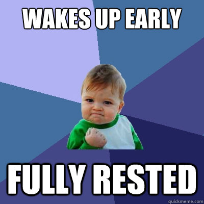 Wakes up early Fully rested - Wakes up early Fully rested  Success Kid