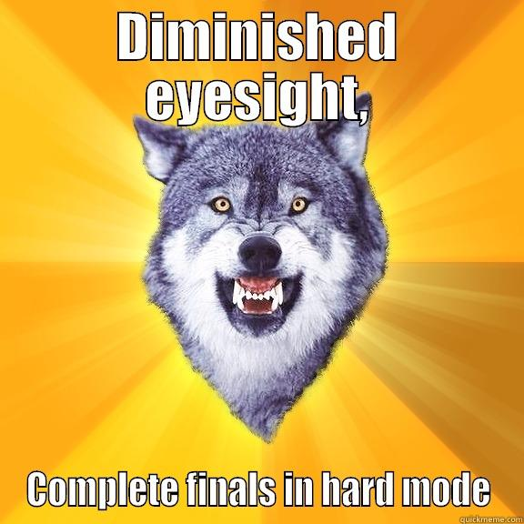 DIMINISHED EYESIGHT, COMPLETE FINALS IN HARD MODE Courage Wolf